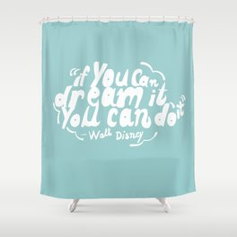 If you can dream it, you can do it! Shower Curtain