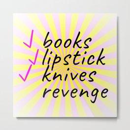My Checklist...Books, Lipstick, Knives, and Revenge Metal Print