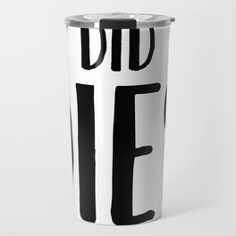 But Did You Die Travel Mug