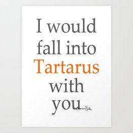 I Would Fall into Tartarus with You Art Print