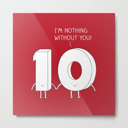 I'm nothing without you! Metal Print