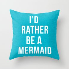 Rather Be A Mermaid Funny Quote Throw Pillow