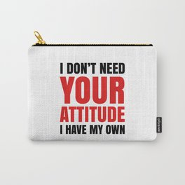 I DON'T NEED YOUR ATTITUDE I HAVE MY OWN (Red & Black) Carry-All Pouch