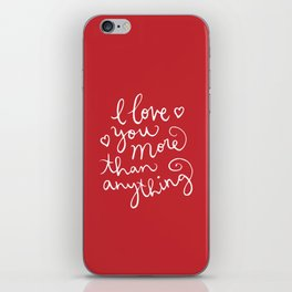 i love you more than anything iPhone Skin