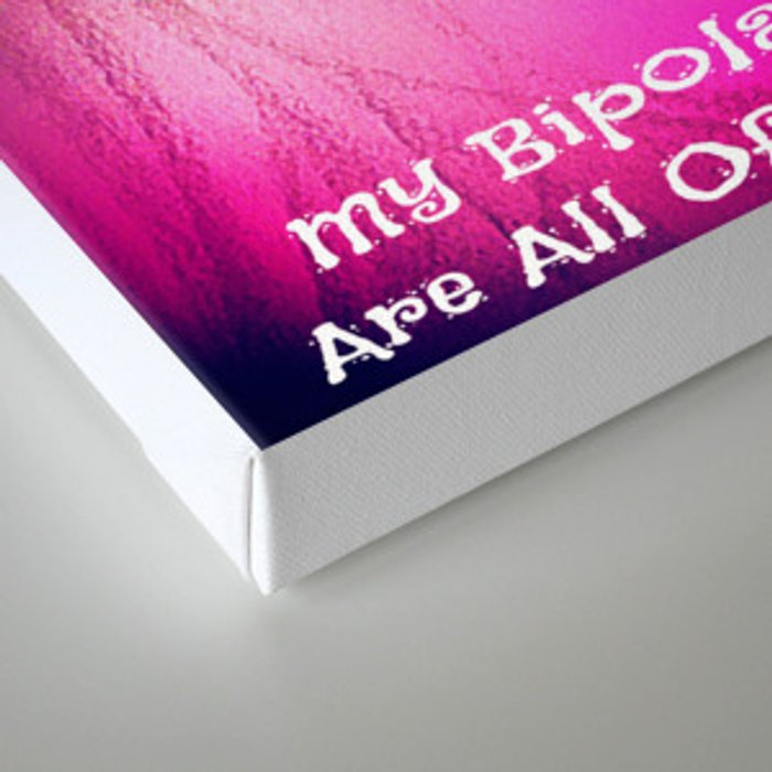 My Bipolary Bits & Parts Are All Out Of Whack... Canvas Print