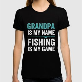 Grandpa is my name, fishing is my game T-shirt
