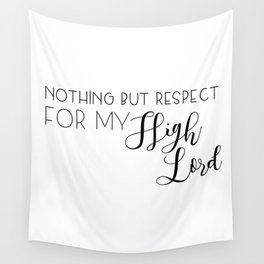 nothing but respect for my high lord Wall Tapestry