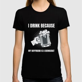 Womens I Drink Because My Boyfriend Is A Democrat Republican print T-shirt