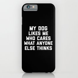 My Dog Likes Me Funny Quote iPhone Case