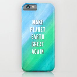 Make Planet Earth Great Again Blue and Teal Watercolor iPhone Case