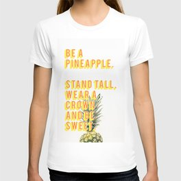 Be a pineapple! T-shirt