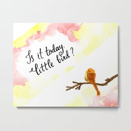 Is It Today Little Bird Metal Print