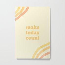 make today count Metal Print