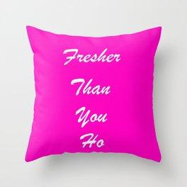 fresher than YOU. Throw Pillow