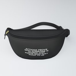 Actions Prove Who Someone Is Fanny Pack