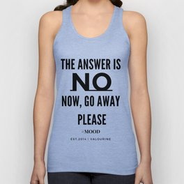 The Answer Is NO | Now, Go Away, Please. Unisex Tank Top