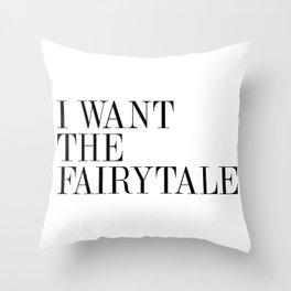 I WANT THE FAIRYTALE Throw Pillow