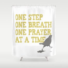 ONE STEP ONE BREATH ONE PRAYER AT A TIME Shower Curtain