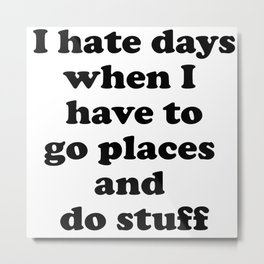 I Hate Days When I Have to Go Places and Do Stuff. Introvert's Loop Metal Print