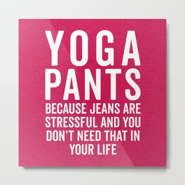 Yoga Pants Stressful Funny Quote Metal Print