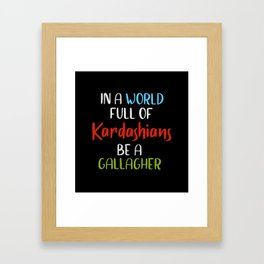 In A World Full Of KARDASHIANS Be A Gallagher Framed Art Print
