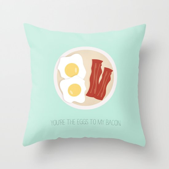 You're the eggs to my bacon Throw Pillow