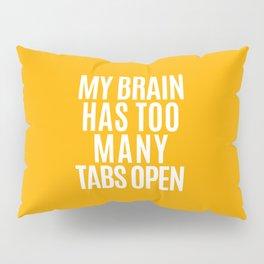 My Brain Has Too Many Tabs Open (Orange) Pillow Sham