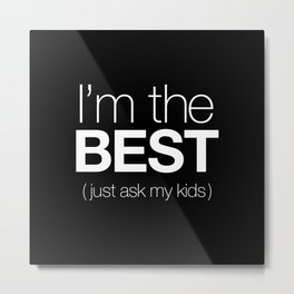 I'm The Best (Just Ask My Kids) Metal Print