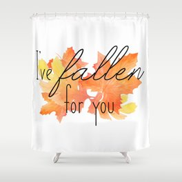 I've Fallen for You Shower Curtain