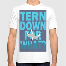 Tern Down For What? T-shirt