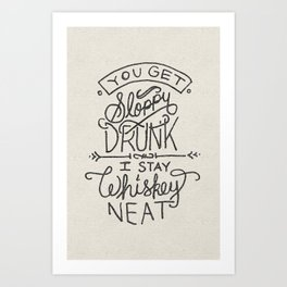 ...I Stay Whiskey Neat Art Print