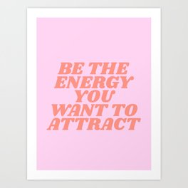 be the energy you want to attract Kunstdrucke