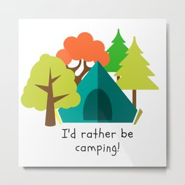 I'd Rather Be Camping Metal Print