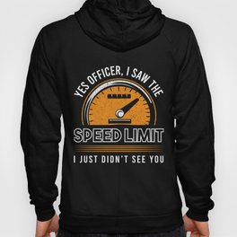 Yes Officer I Saw The Speed Limit I Just Didn't See You Cars Garage Vehicle Ride On Driver Travel Hoody