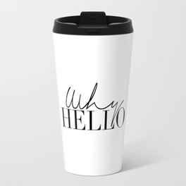 Inspirational Quote,Why Hello,Modern Wall Art,Hello There,Hello Gorgeous,Quote Prints,Typography Travel Mug