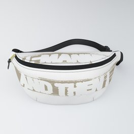 Engineer Gift Once a Polite Young Man Then Became and Engineer Fanny Pack