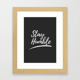 Stay Humble Framed Art Print
