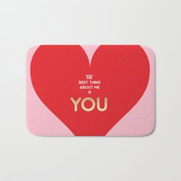 The best thing about me is YOU Bath Mat