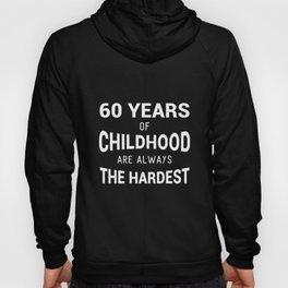 60 years of childhood are always the hardest birthday t-shirt Hoody