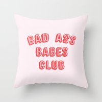 Throw Pillows featuring BAD ASS BABES CLUB by smuug