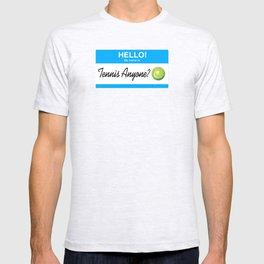 Hello, My Name is Tennis Anyone? T-shirt