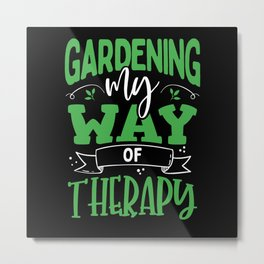 Gardening my way of therapy Metal Print