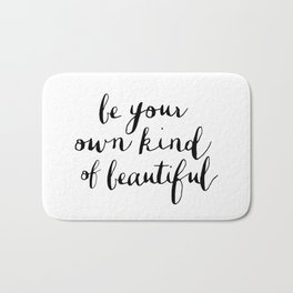 Be Your Own Kind of Beautiful Black and White Typography Poster Motivational Gift for Girlfriend Bath Mat