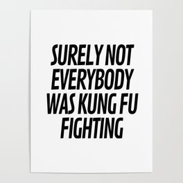 Surely Not Everybody Was Kung Fu Fighting Poster