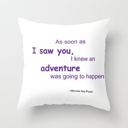 As soon as I saw you, I knew an adventure was going to happen Throw Pillow