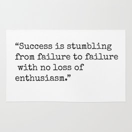 Success is stumbling from failure to failure with no loss of enthusiasm. Winston S. Churchill Rug