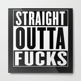 Straight Outta Fucks Metal Print