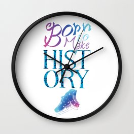 Born to Make History Wall Clock