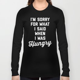 Sorry I Was Hungry Funny Quote Long Sleeve T-shirt