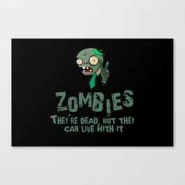 Zombies they're dead, but they can live with it Canvas Print
